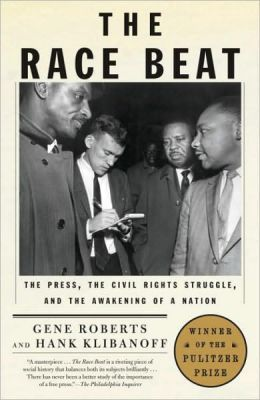 Race Beat: The Press, the Civil Rights Struggle, and the Awakening of a Nation