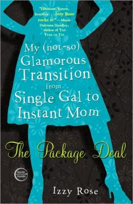 The Package Deal: My (not-so) Glamorous Transition from Single Gal to Instant Mom