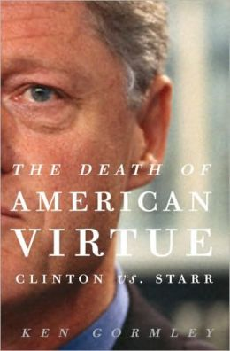 The Death of American Virtue: Clinton vs. Starr