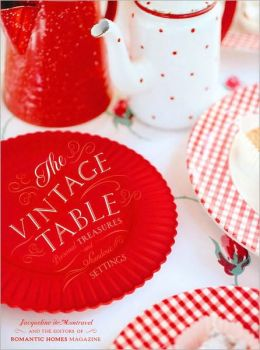 The Vintage Table: Beloved Treasures and Stand-Out Settings