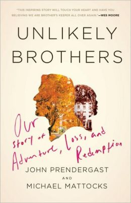 Unlikely Brothers: Our Story of Adventure, Loss, and Redemption
