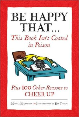 Be Happy That . . . This Book Isn't Coated in Poison, Plus 100 Other Reasons to Cheer Up