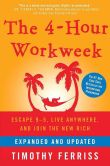 Book Cover Image. Title: The 4-Hour Workweek, Expanded and Updated:  Escape 9-5, Live Anywhere, and Join the New Rich, Author: Timothy Ferriss