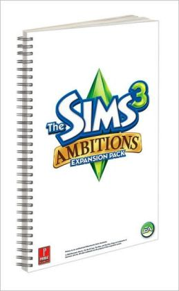 The Sims 3 Ambitions Expansion Pack - Prima Essential Guide: Prima Official Game Guide