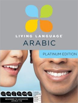 Living Language Arabic, Platinum Edition: A complete beginner through advanced course, including coursebooks, audio CDs, online course, app, and eTutor access