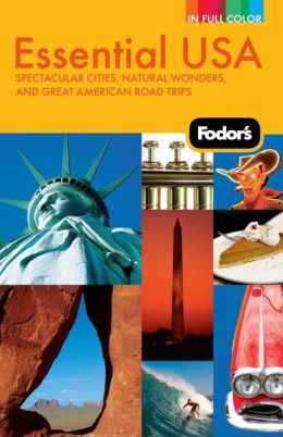 Fodor's Essential USA, 2nd Edition Spectacular Cities, Natural Wonders, and Great American Road Trips