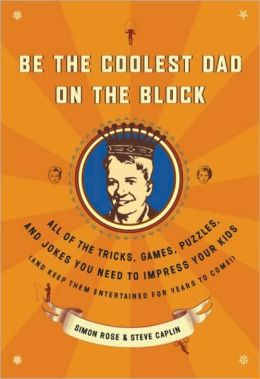 Be the Coolest Dad on the Block: All of the Tricks, Games, Puzzles and Jokes You Need to Impress Your Kids (and k eep them entertained for years to Come!)
