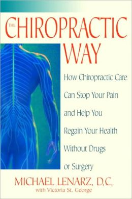 Chiropractic Way: How Chiropractic Care Can Stop Your Pain and Help You Regain Your Health Without Drugs or Surgery