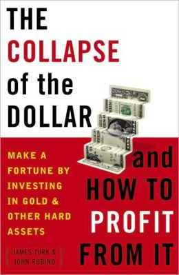 Collapse of the Dollar and How to Profit from It: Make a Fortune by Investing in Gold and Other Hard Assets