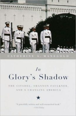 In Glory's Shadow: The Citadel, Shannon Faulkner, and a Changing America