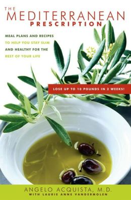 Mediterranean Prescription: Meal Plans and Recipes to Help You Stay Slim and Healthy for the Rest of Your Life