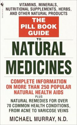 Pill Book Guide to Natural Medicines: Vitamins, Minerals, Nutritional Supplements, Herbs, and Other Natural Products