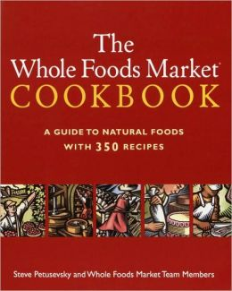 Whole Foods Market® Cookbook: A Guide to Natural Foods with 350 Recipes