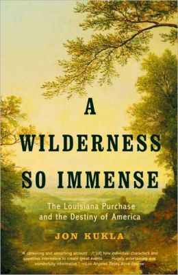 Wilderness So Immense: The Louisiana Purchase and the Destiny of America