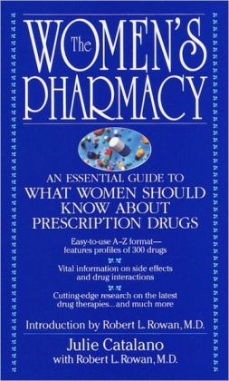 Women's Pharmacy: An Essential Guide To What Women Should Know About Prescription Drugs