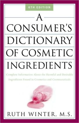 A Consumer's Dictionary of Cosmetic Ingredients: Complete Information about the Harmful and Desirable in Cosmetics And Cosmeceuticals
