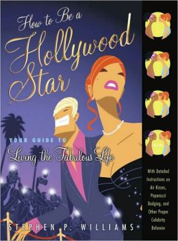 How to Be a Hollywood Star: Your Guide to Living the Fabulous Life