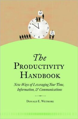 Productivity Handbook: New Ways of Leveraging Your Time, Information, and Communications