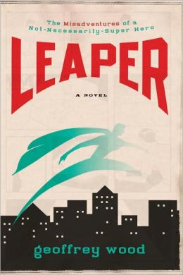 Leaper: The Misadventures of a Not-Necessarily-Super Hero
