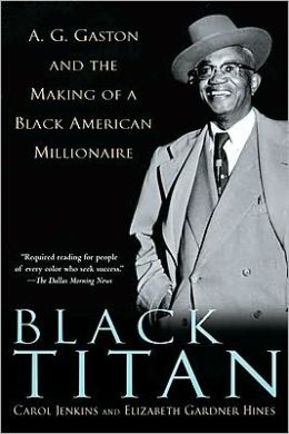 Black Titan: A. G. Gaston and the Making of a Black American Millionaire