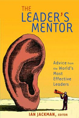 Leader's Mentor: Inspiration from the World's Most Effective Leaders