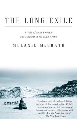 Long Exile: A Tale of Inuit Betrayal and Survival in the High Arctic