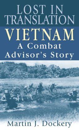 Lost in Translation: Vietnam: A Combat Advisor's Story