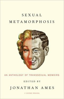 Sexual Metamorphosis: An Anthology of Transsexual Memoirs