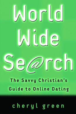 World Wide Search: The Savvy Christian's Guide to Online Dating