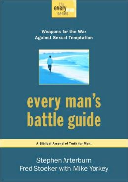 Every Man's Battle Guide: Weapons for the War Against Sexual Temptation