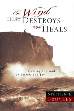 The Wind That Destroys and Heals: Trusting the God of Sorrow and Joy