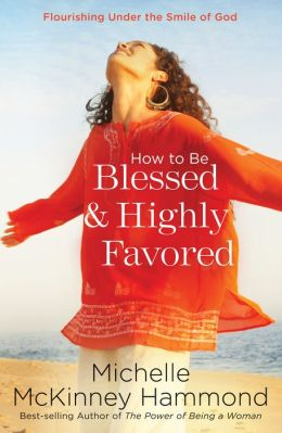 How to Be Blessed and Highly Favored
