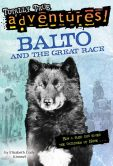 Book Cover Image. Title: Balto and the Great Race, Author: Elizabeth Cody Kimmel
