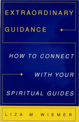 Extraordinary Guidance: How to Connect with Your Spiritual Guides