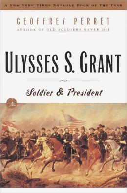 Ulysses S. Grant: Soldier and President (Modern Library Series)