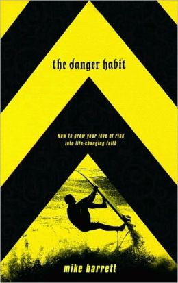 Danger Habit: How to Grow Your Love of Risk into Life-Changing Faith