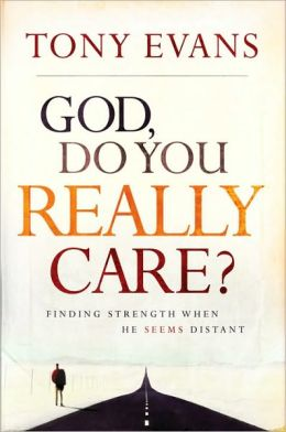 God, Do You Really Care? Finding the Strength When He Seems Distant