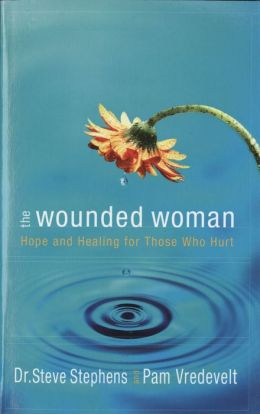 Wounded Woman: Hope And Healing for Those Who Hurt