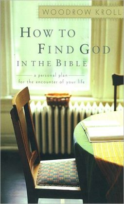 How to Find God in the Bible: A Personal Plan for the Encounter of Your Life