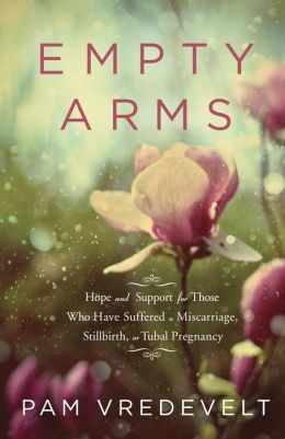 Empty Arms: Hope and Support For Those Who Have Suffered A Miscarriage, Stillbirth Or Tubal Pregnancy