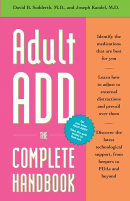Adult ADD-- The Complete Handbook : Everything You Need to Know about How to Cope and Live Well with ADD/ADHD