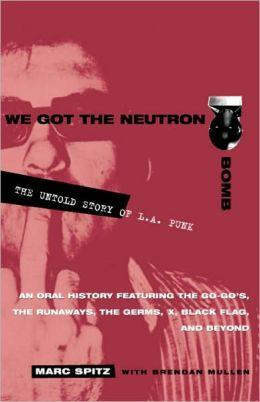 We Got the Neutron Bomb: The Untold Story of L. A. Punk