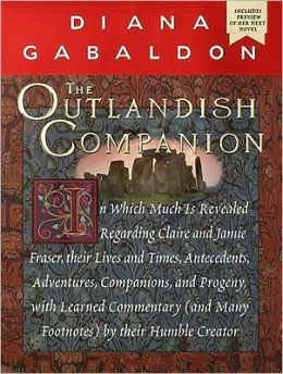 The Outlandish Companion: In Which Much Is Revealed Regarding Claire and Jamie Fraser, Their Lives and Times, Antecedents, Adventures, Companions, and Progeny, with Learned Commentary (and Many Footnotes) by their Humble Creator