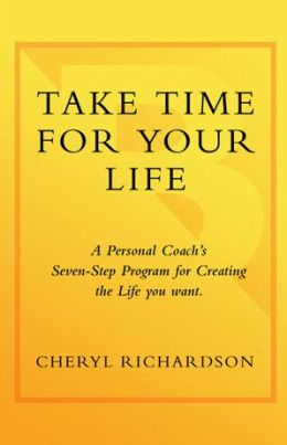Take Time for Your Life: A 7-Step Program for Creating the Life You Want