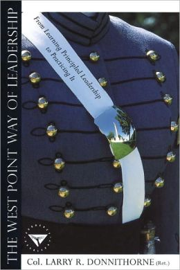 The West Point Way of Leadership: From Learning Principled Leadership to Practicing It