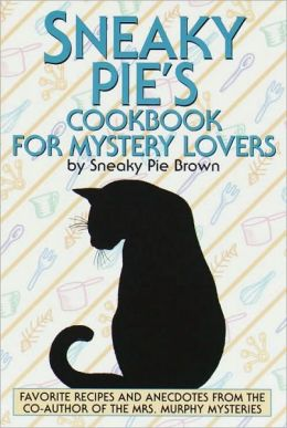 Sneaky Pie's Cookbook for Mystery Lovers: Favorite Recipes and Anecdotes from the Co-Author of the Mrs. Murphy Mysteries