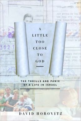 A Little Too Close to God: The Thrills and Panic of a Life in Israel