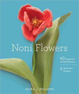 Noni Flowers: 40 Exquisite Knitted Flowers