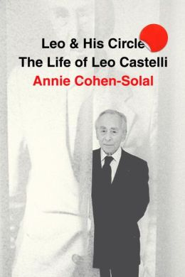 Leo and His Circle: The Life of Leo Castelli