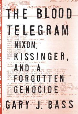 The Blood Telegram: Nixon, Kissinger, and a Forgotten Genocide